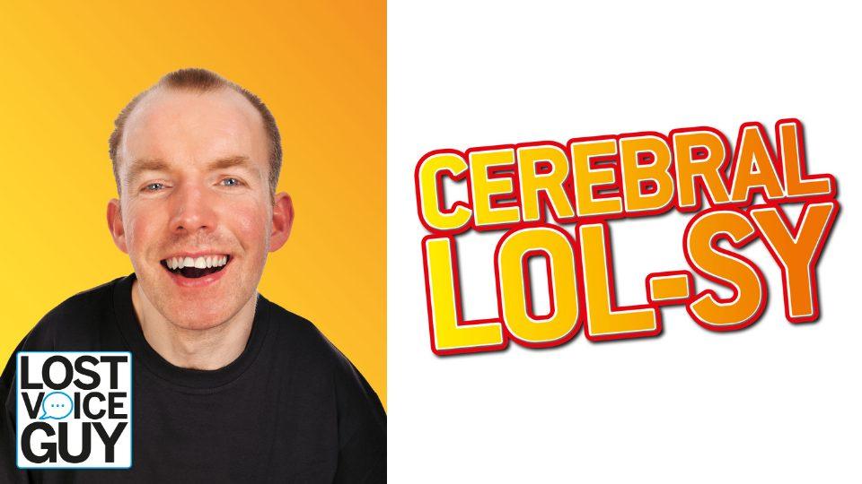 Lost Voice Guy: Cerebral LOLsy